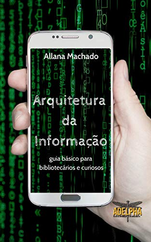 Arquitetura da Informação: Guia básico para bibliotecários e curiosos