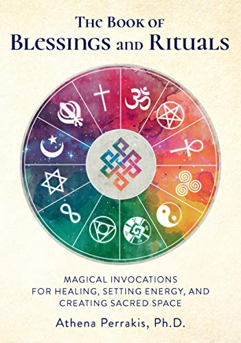 The Book of Blessings and Rituals: Magical Invocations for Healing, Setting Energy, and Creating Sacred Space (English Edition)