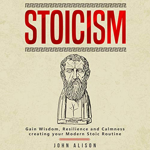 Stoicism: Gain Wisdom, Resilience and Calmness Creating Your Modern Stoic Routine audiobook cover art