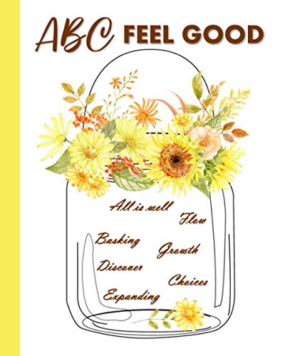 ABC Feel Good Journal: Law of Attraction Journal Diary and Notebook With A Through Z Positive Words Prompts and Lined Pages For Daily Affirmations, ... - Mason Jar Sunflowers Design 8x10