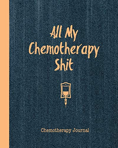 Compare Textbook Prices for All My Chemotherapy Shit Chemotherapy Journal: Record Your Cancer Medical Treatment Cycle Charts For Side Effects & Appointments Diary Book Gift  ISBN 9798601445689 by Publishing, Chemo Notebook