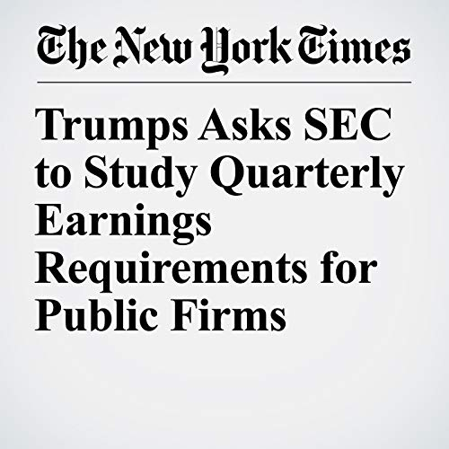 Trumps Asks SEC to Study Quarterly Earnings Requirements for Public Firms copertina