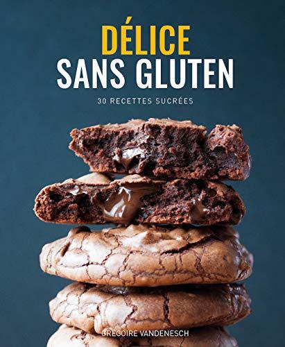 Délice Sans Gluten - Livre de recettes sans gluten et sans lait (Tartes, Cakes, Cookies etc.)