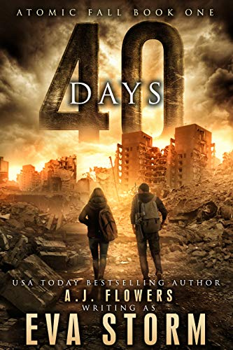 40 Days: A Post-Apocalyptic Survival Thriller (Atomic Fall Book 1) by [A.J. Flowers, Eva Storm]