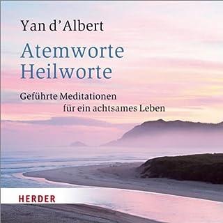 Atemworte - Heilworte     Meditationen für ein achtsames Leben              Autor:                                                                                                                                 Yan d' Albert                               Sprecher:                                                                                                                                 Yan d' Albert                      Spieldauer: 1 Std. und 12 Min.     7 Bewertungen     Gesamt 3,4