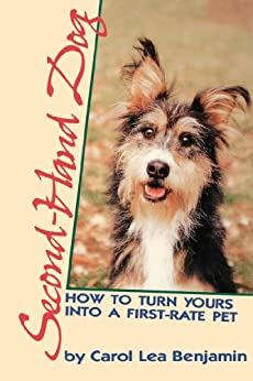 Second-Hand Dog: How to Turn Yours into a First-Rate Pet by [Carol Lea Benjamin]