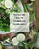 Rezepte mit den 10 gesundesten Gemüsesorten: Rezepte mit den 10 gesundesten Gemüsesorten für eine ausgewogene und gesunde Ernährung I Lecker und Gesund