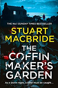The Coffinmaker's Garden: From the No. 1 Sunday Times best selling crime author comes his latest gripping new 2021 suspense thriller (Ash Henderson 3) by [Stuart MacBride]
