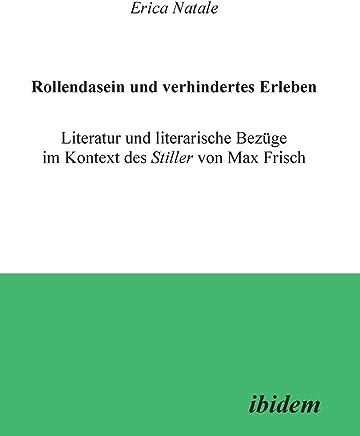 Rollendasein und verhindertes Erleben: Literatur Und Literarische Bezüge Im Kontext Des Stiller Von Max Frisch