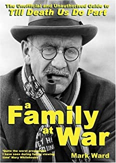 Mark Ward - A Family At War: The Unofficial And Unauthorised Guide To Till Death Us Do Part