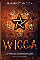 Wicca: This Book Includes: Wicca for Beginners, Wicca Spells, Wicca Herbal Magic, Wicca Moon Magic, Wicca Candle Magic, Wicca Crystal Magic (A Witchcraft Compendium to Master the Wiccan Religion