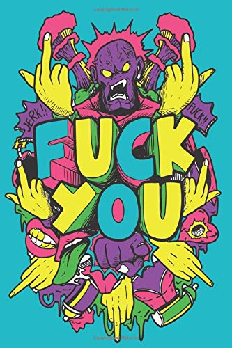FUCK YOU – A Cuss Word   Journal Writing Notebook  Blank College Ruled Pages: Inappropriate, Hilarious & Funny Gift