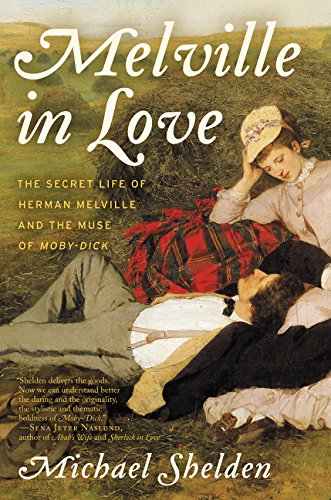 Image of Melville in Love: The Secret Life of Herman Melville and the Muse of Moby-Dick
