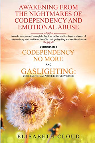 Awakening from the Nightmares of Codependency and Emotional Abuse: Learn to love yourself enough to fight for better relationships, end years of codependency, and heal from the effects of gaslighting