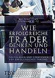 Wie erfolgreiche Trader denken und handeln: Grundlagen und Strategien für erfolgreiches Trading