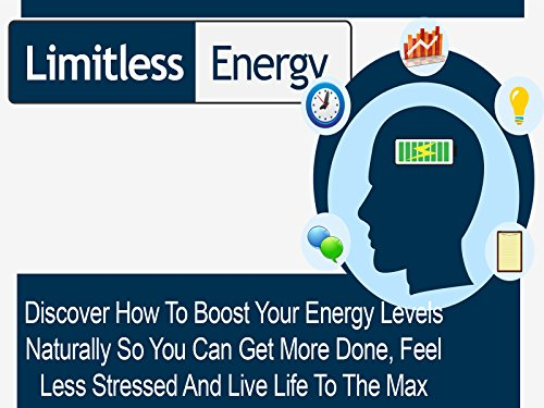 Limitless Energy - Discover How To Finally Work More Productively, Have More Energy And Feel Refreshed!
