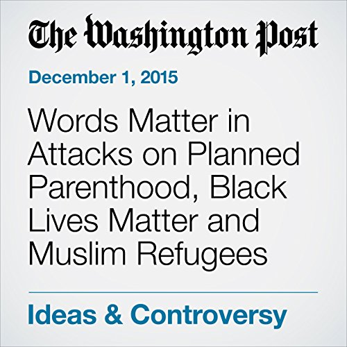 Words Matter in Attacks on Planned Parenthood, Black Lives Matter and Muslim Refugees audiobook cover art