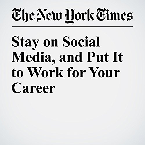 Stay on Social Media, and Put It to Work for Your Career cover art