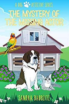 The Mystery of the Missing Actor (A Dog Detective Series Book 5) by [Sandra Baublitz]
