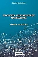 Filosofia AplicabilitĂŢii Matematicii: Modele Teoretice