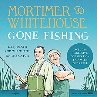 Gone Fishing                   By:                                                                                                                                 Bob Mortimer,                                                                                        Paul Whitehouse                               Narrated by:                                                                                                                                 Bob Mortimer,                                                                                        Paul Whitehouse                      Length: Not Yet Known     Not rated yet     Overall 0.0