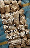 Wood Pellets Price Index for Sept.2014: Freight Rate for Bulk Shipments Based on Baltic Exchange...