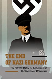The End Of Nazi Germany: The Fiercest Battle At Eastern Front, The Surrender Of German: Germany Never Surrendered