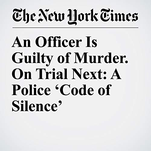 An Officer Is Guilty of Murder. On Trial Next: A Police 'Code of Silence' copertina