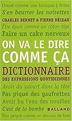 ON VA LE DIRE COMME ÇA. Dictionnaire des expressions quotidiennes de Charles Bernet