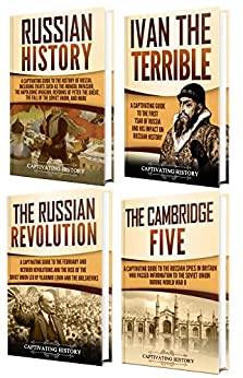 History of Russia: A Captivating Guide to Russian History, Ivan the Terrible, The Russian Revolution and Cambridge Five by [Captivating History]