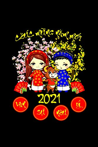 Chuc Mung Nam Moi 2021 Tee Happy Vietnamese Lunar New Year Notebook Journal 114 Pages 6''x9''