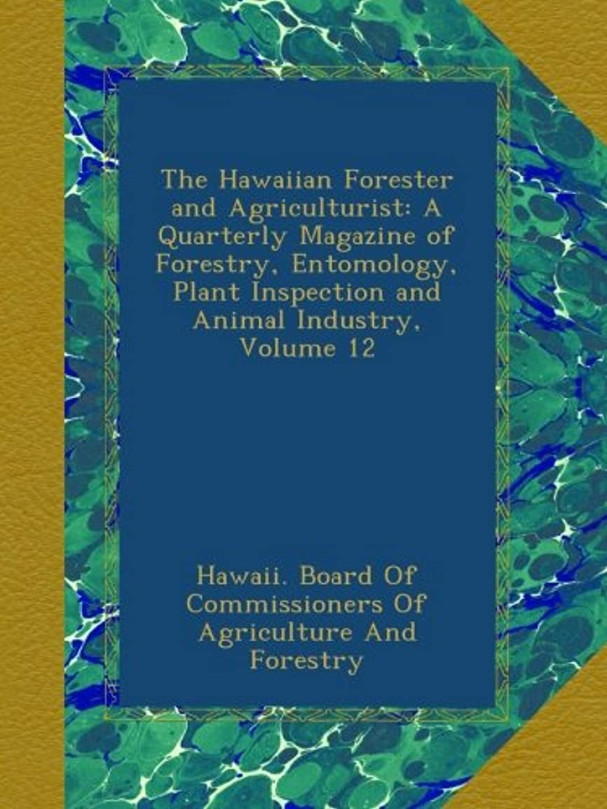 打撃繊維笑The Hawaiian Forester and Agriculturist: A Quarterly Magazine of Forestry, Entomology, Plant Inspection and Animal Industry, Volume 12