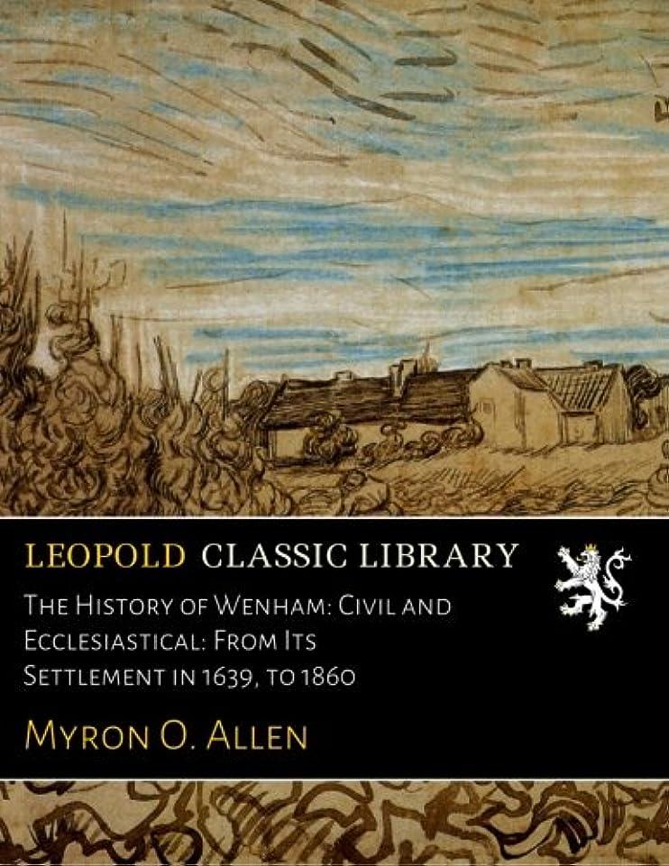 子音類推クラフトThe History of Wenham: Civil and Ecclesiastical: From Its Settlement in 1639, to 1860