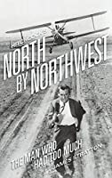 Hitchcock's North by Northwest (hardback): The Man Who Had Too Much
