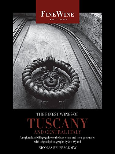 The Finest Wines of Tuscany and Central Italy: A Regional and Village Guide to the Best Wines and Their Producers (The World's Finest Wines)