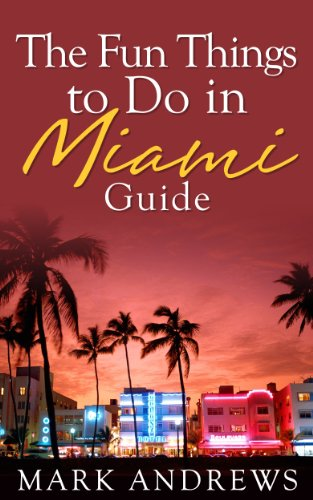 The Fun Things to Do in Miami Guide: An informative Miami travel...