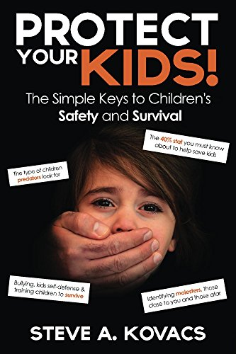 Book: Protect Your Kids! The Simple Keys to Children's Safety and Survival by Steve A. Kovacs