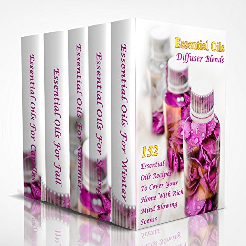Essential Oils Diffuser Blends: 152 Essential Oils Recipes To Cover Your Home With Rich Mind Blowing Scents: (Spring Essential Oils, Essential Oils For ... Essential Oils Guide) (English Edition)