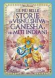 Le più belle storie di Visnu, Shiva, Ganesha e dei miti indiani