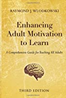 Enhancing Adult Motivation to Learn: A Comprehensive Guide for Teaching All Adults (Jossey-Bass Higher and Adult Education (Hardcover))
