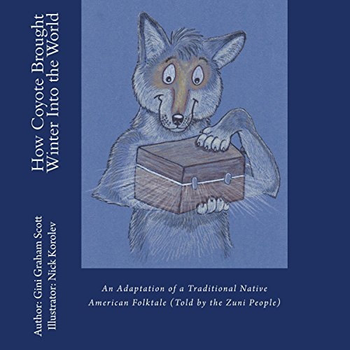 How Coyote Brought Winter into the World: An Adaptation of a Traditional Native American Folk Tale audiobook cover art