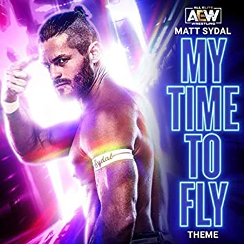 My Time to Fly (Matt Sydal A.E.W. Theme)