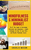 Mindfulness & Minimalist Budget: Top 10 Tips Guide to Overcoming Obsessions and Compulsions & Simple Strategies On How To Save More and Become Financially Secure: Top 10 Tips Guide to Overcoming Obsessions and Compulsions & Simple Strategies O
