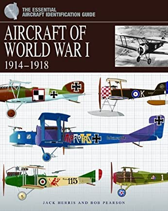 Aircraft of World War I 1914-1918 (Essential Identification Guide) by Jack Herris Rob Pearson(2014-04-01)