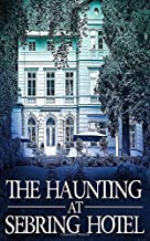 The Haunting at Sebring Hotel (A Riveting Haunted House Mystery Series)