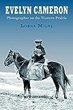 Evelyn Cameron: Photographer on the Western Prairie