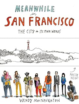 Meanwhile in San Francisco: The City in its Own Words by [Wendy MacNaughton]