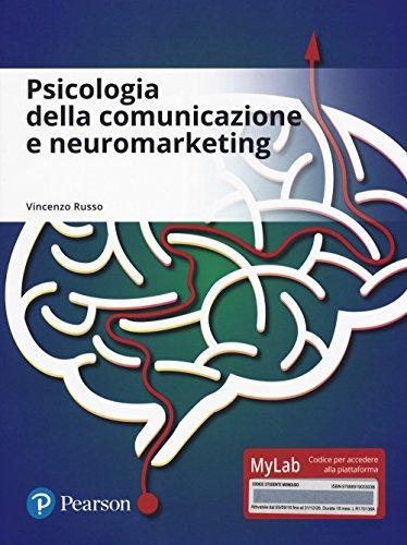 Psicologia della comunicazione e neuromarketing. Ediz. mylab