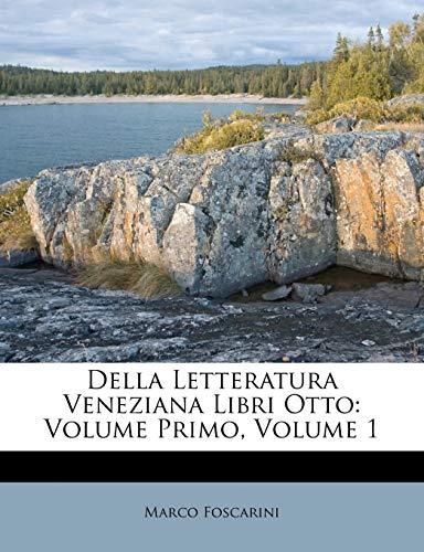 Della Letteratura Veneziana Libri Otto: Volume Primo, Volume 1