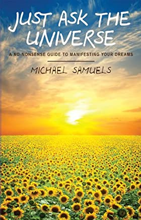 Just Ask the Universe: A No-Nonsense Guide to Manifesting Your Dreams (Manifesting Your Dreams Collection Book 1) (English Edition)